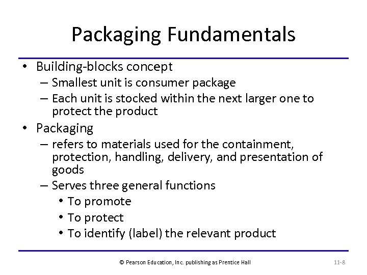 Packaging Fundamentals • Building-blocks concept – Smallest unit is consumer package – Each unit