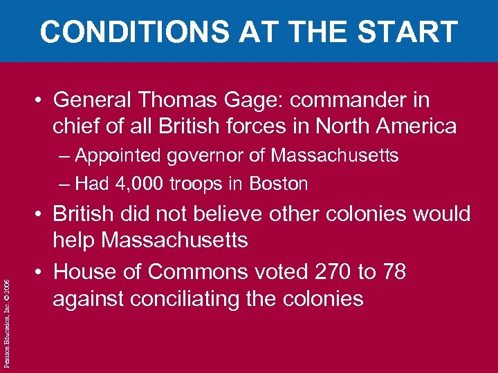 CONDITIONS AT THE START • General Thomas Gage: commander in chief of all British
