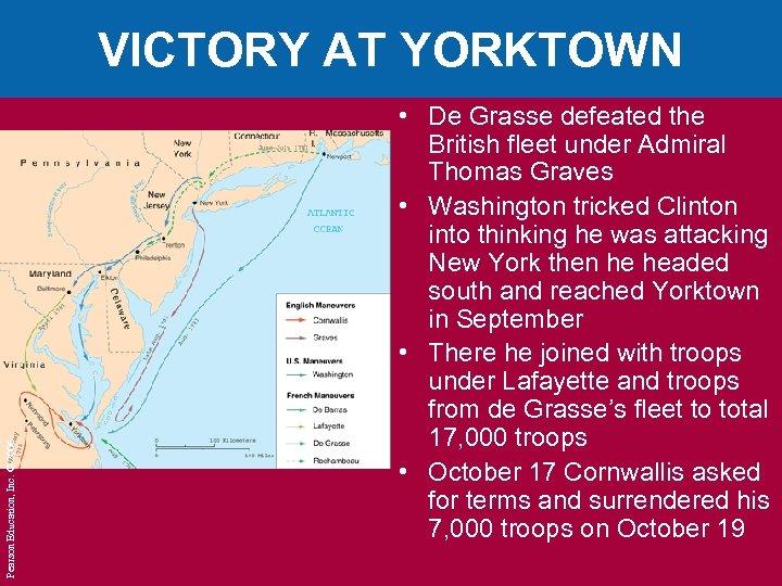 Pearson Education, Inc. © 2006 VICTORY AT YORKTOWN • De Grasse defeated the British