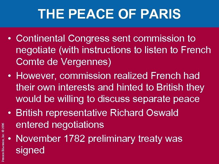 Pearson Education, Inc. © 2006 THE PEACE OF PARIS • Continental Congress sent commission