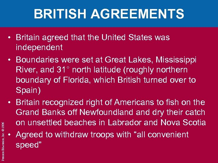 Pearson Education, Inc. © 2006 BRITISH AGREEMENTS • Britain agreed that the United States