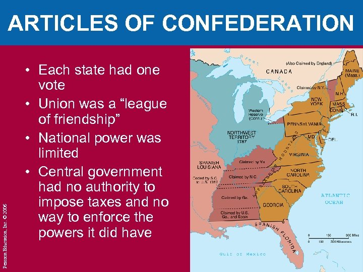 Pearson Education, Inc. © 2006 ARTICLES OF CONFEDERATION • Each state had one vote