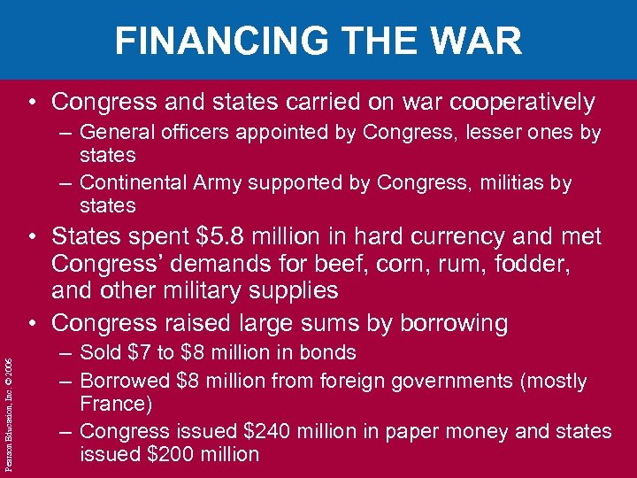 FINANCING THE WAR • Congress and states carried on war cooperatively – General officers