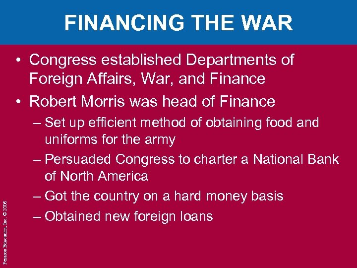 FINANCING THE WAR Pearson Education, Inc. © 2006 • Congress established Departments of Foreign