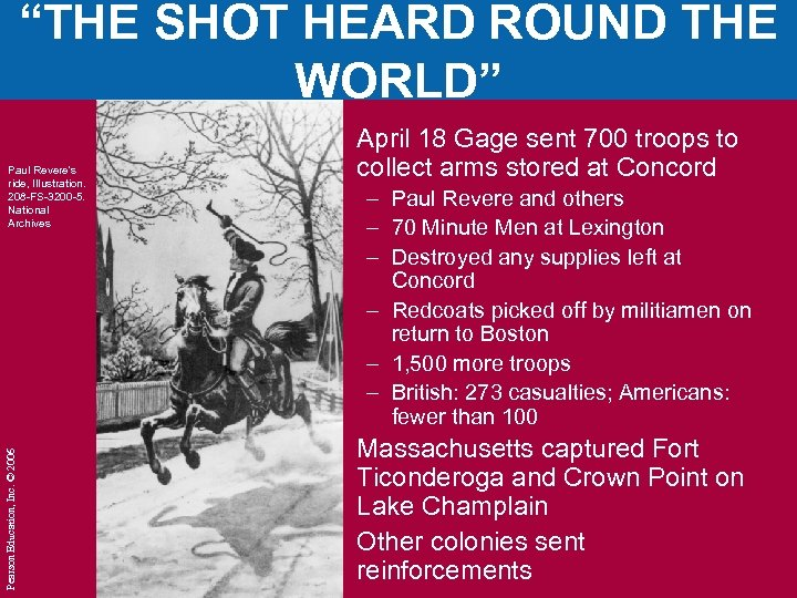 """THE SHOT HEARD ROUND THE WORLD"" Pearson Education, Inc. © 2006 Paul Revere's ride,"