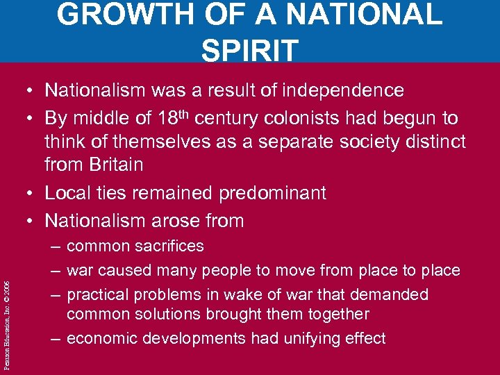 GROWTH OF A NATIONAL SPIRIT Pearson Education, Inc. © 2006 • Nationalism was a