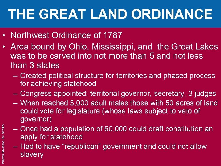 THE GREAT LAND ORDINANCE Pearson Education, Inc. © 2006 • Northwest Ordinance of 1787