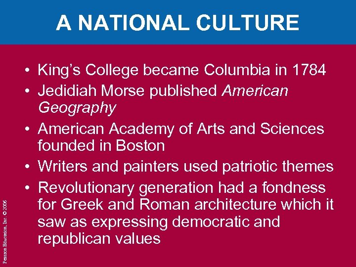 Pearson Education, Inc. © 2006 A NATIONAL CULTURE • King's College became Columbia in