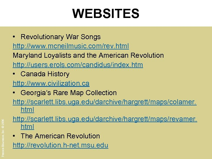 Pearson Education, Inc. © 2006 WEBSITES • Revolutionary War Songs http: //www. mcneilmusic. com/rev.