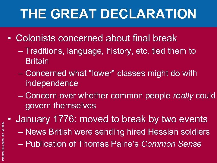 THE GREAT DECLARATION • Colonists concerned about final break Pearson Education, Inc. © 2006