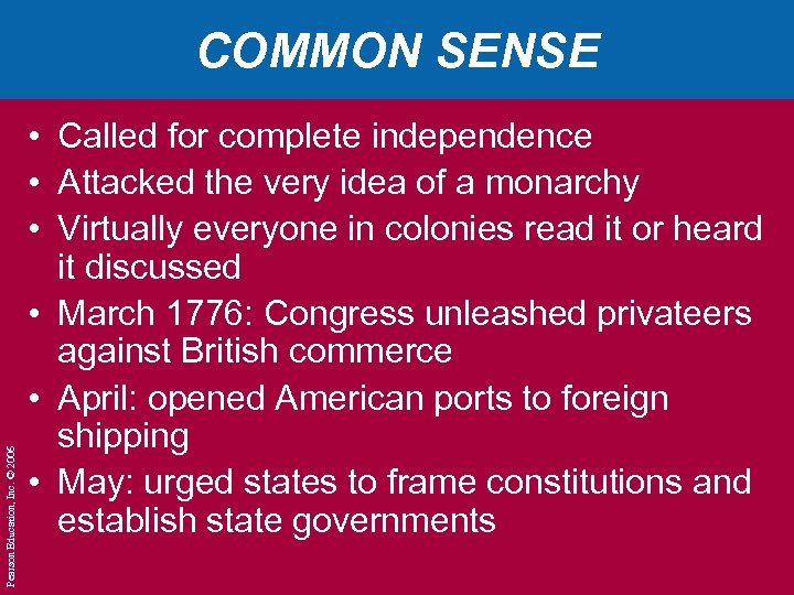 Pearson Education, Inc. © 2006 COMMON SENSE • Called for complete independence • Attacked