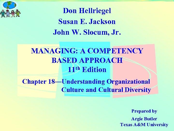 Don Hellriegel Susan E. Jackson John W. Slocum, Jr. MANAGING: A COMPETENCY BASED APPROACH