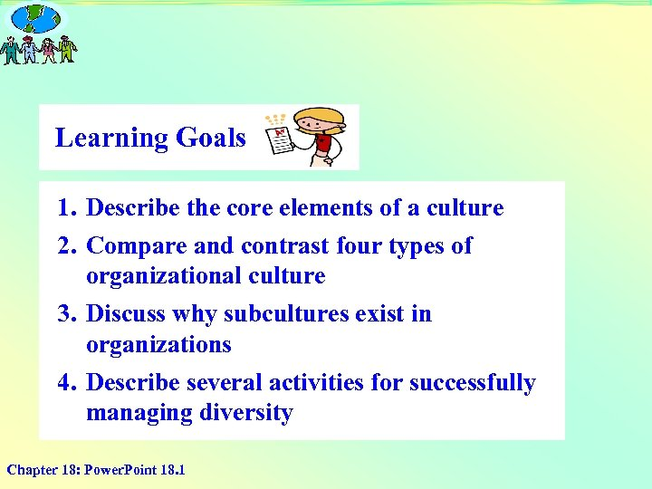 Learning Goals 1. Describe the core elements of a culture 2. Compare and contrast
