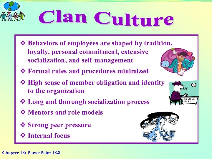 v Behaviors of employees are shaped by tradition, loyalty, personal commitment, extensive socialization, and