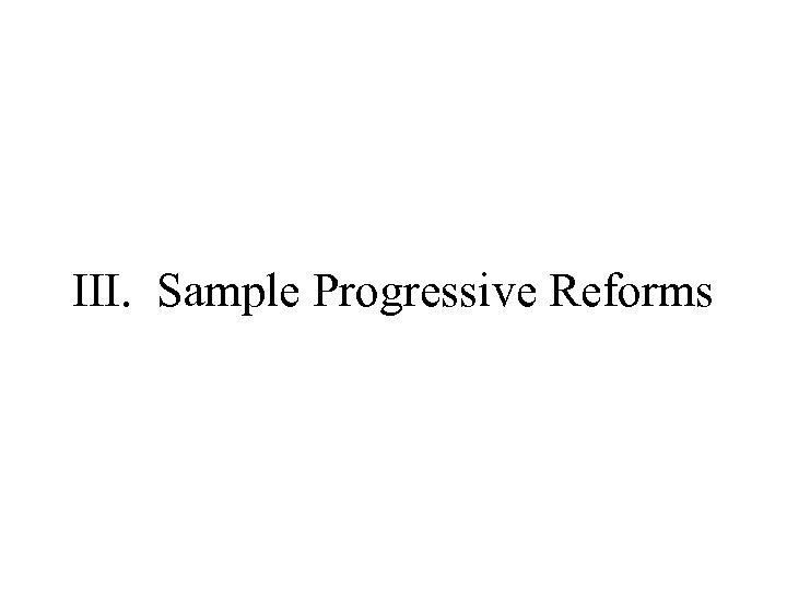 III. Sample Progressive Reforms
