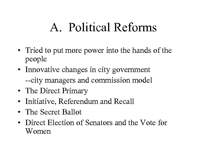 A. Political Reforms • Tried to put more power into the hands of the