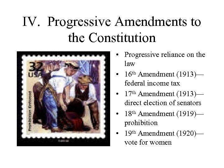 IV. Progressive Amendments to the Constitution • Progressive reliance on the law • 16
