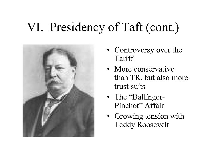 VI. Presidency of Taft (cont. ) • Controversy over the Tariff • More conservative