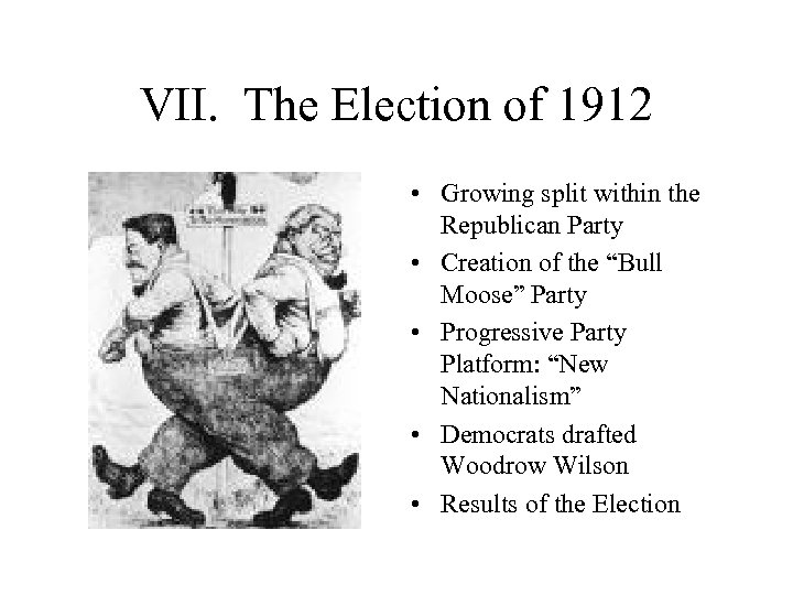 VII. The Election of 1912 • Growing split within the Republican Party • Creation