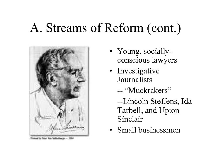 A. Streams of Reform (cont. ) • Young, sociallyconscious lawyers • Investigative Journalists --