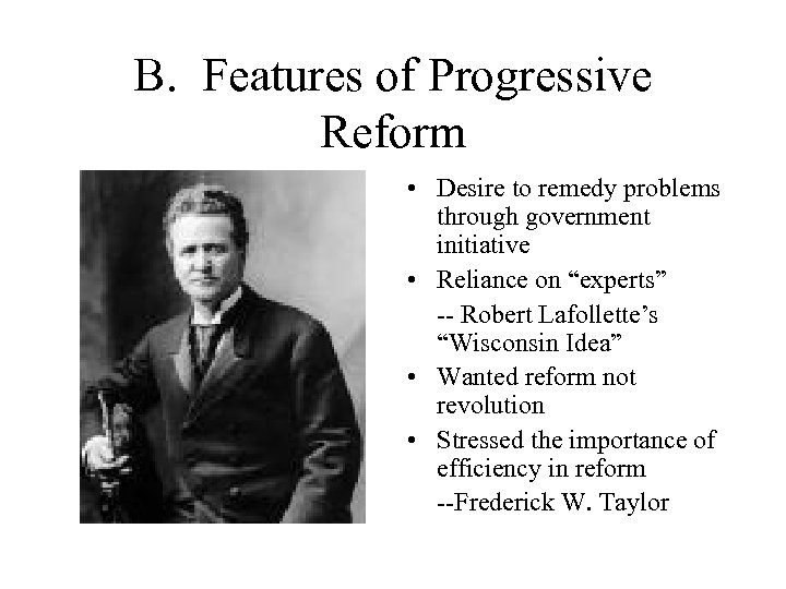 B. Features of Progressive Reform • Desire to remedy problems through government initiative •