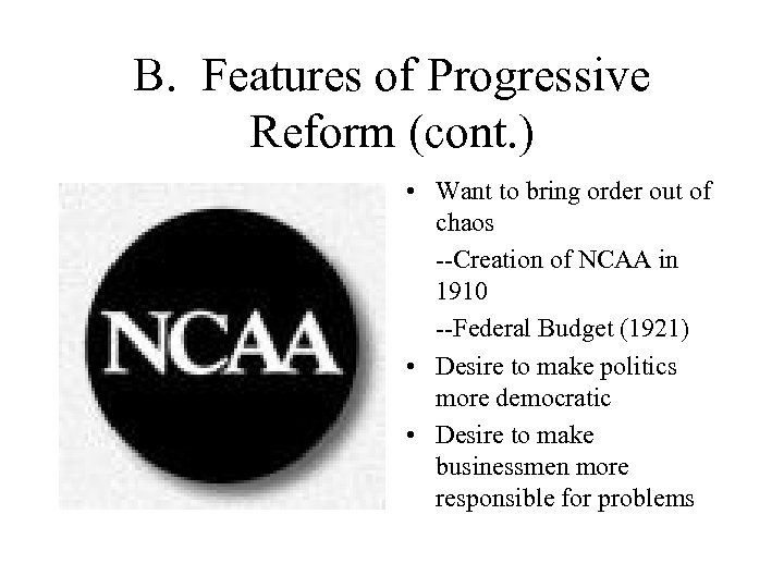 B. Features of Progressive Reform (cont. ) • Want to bring order out of