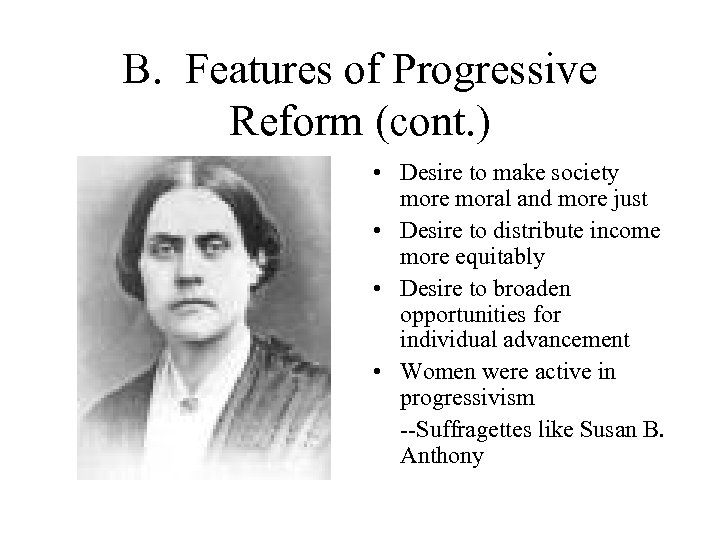 B. Features of Progressive Reform (cont. ) • Desire to make society more moral