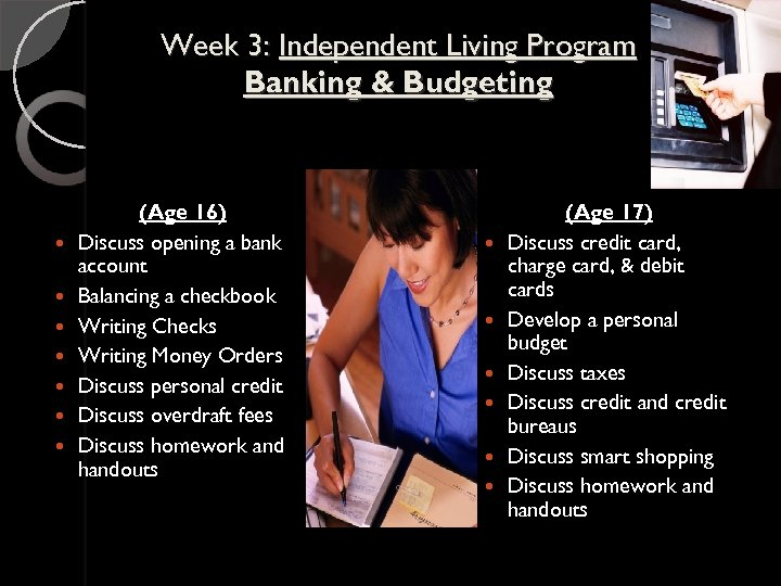 Week 3: Independent Living Program Banking & Budgeting (Age 16) Discuss opening a bank