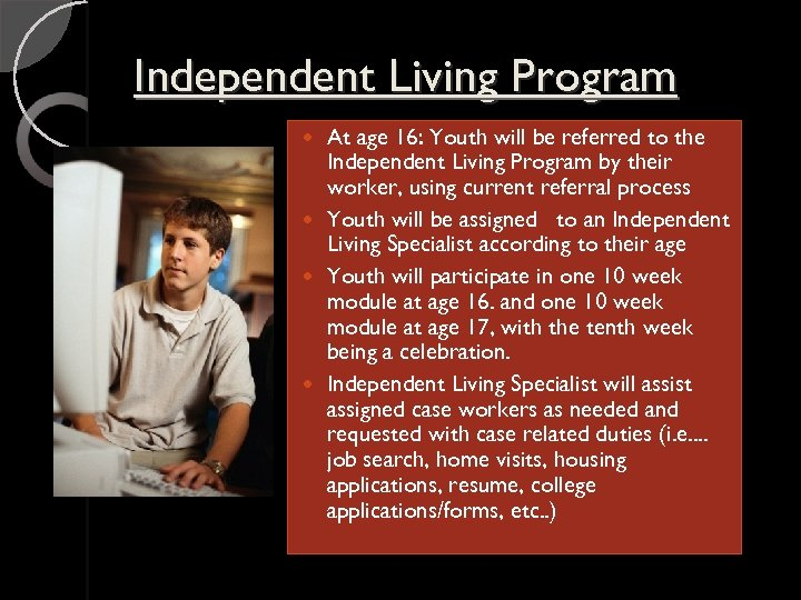 Independent Living Program At age 16: Youth will be referred to the Independent Living