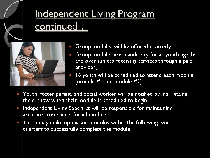 Independent Living Program continued… Group modules will be offered quarterly Group modules are mandatory