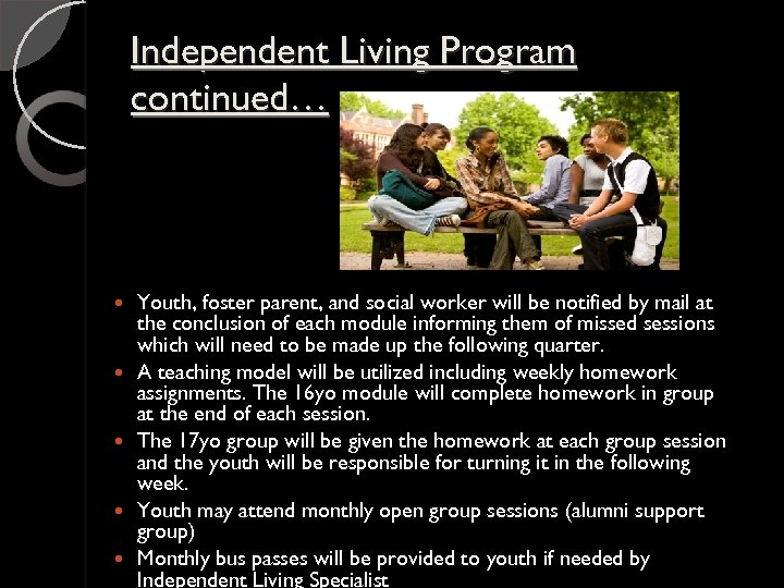 Independent Living Program continued… Youth, foster parent, and social worker will be notified by