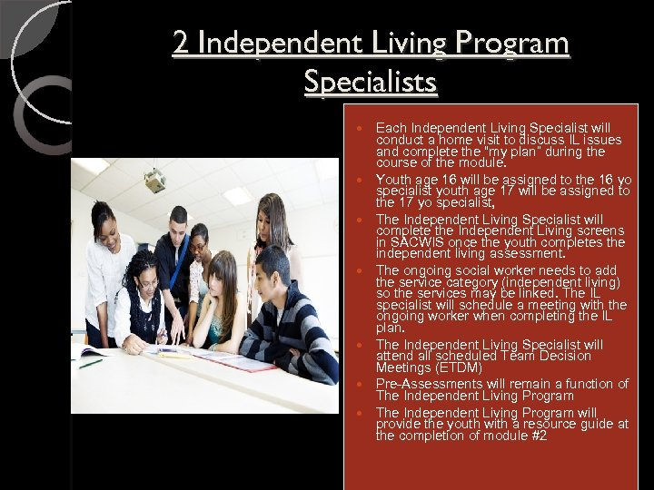 2 Independent Living Program Specialists Each Independent Living Specialist will conduct a home visit