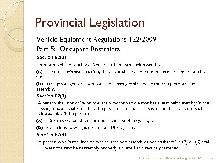 Provincial Legislation Vehicle Equipment Regulations 122/2009 Part 5: Occupant Restraints Section 82(2) If a