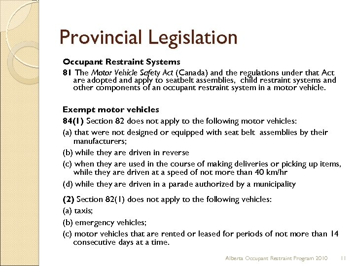 Provincial Legislation Occupant Restraint Systems 81 The Motor Vehicle Safety Act (Canada) and the