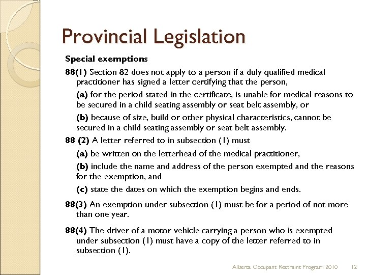Provincial Legislation Special exemptions 88(1) Section 82 does not apply to a person if