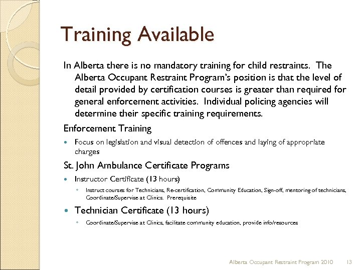 Training Available In Alberta there is no mandatory training for child restraints. The Alberta