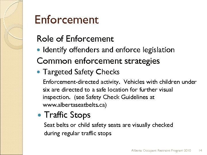 Enforcement Role of Enforcement Identify offenders and enforce legislation Common enforcement strategies Targeted Safety