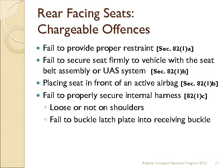 Rear Facing Seats: Chargeable Offences Fail to provide proper restraint [Sec. 82(1)a] Fail to