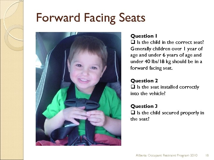 Forward Facing Seats Question 1 q Is the child in the correct seat? Generally
