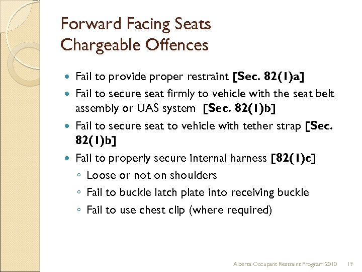 Forward Facing Seats Chargeable Offences Fail to provide proper restraint [Sec. 82(1)a] Fail to