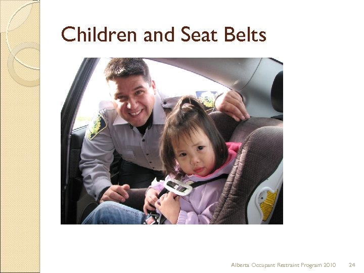 Children and Seat Belts Alberta Occupant Restraint Program 2010 24