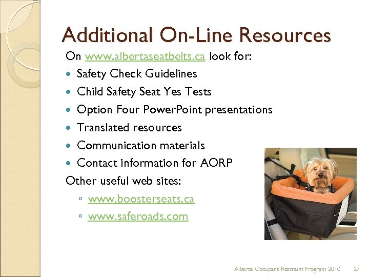 Additional On-Line Resources On www. albertaseatbelts. ca look for: Safety Check Guidelines Child Safety