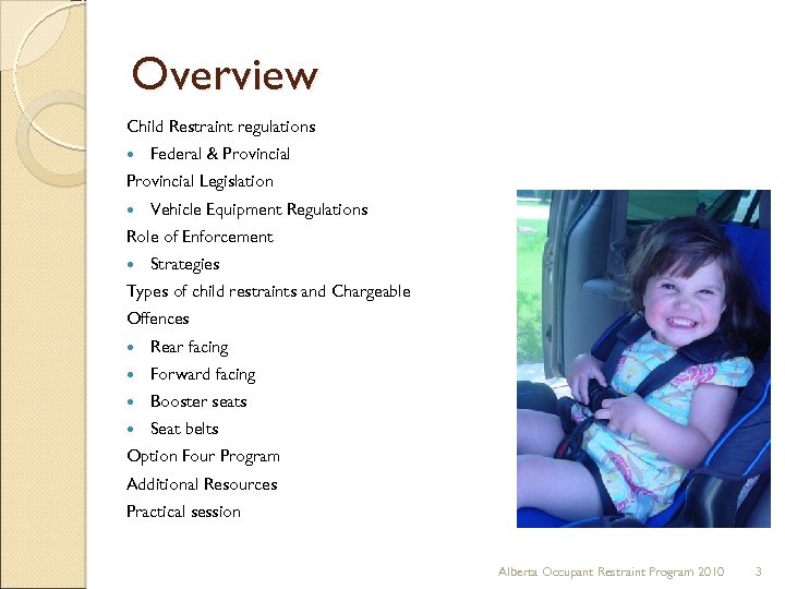 Overview Child Restraint regulations Federal & Provincial Legislation Vehicle Equipment Regulations Role of Enforcement