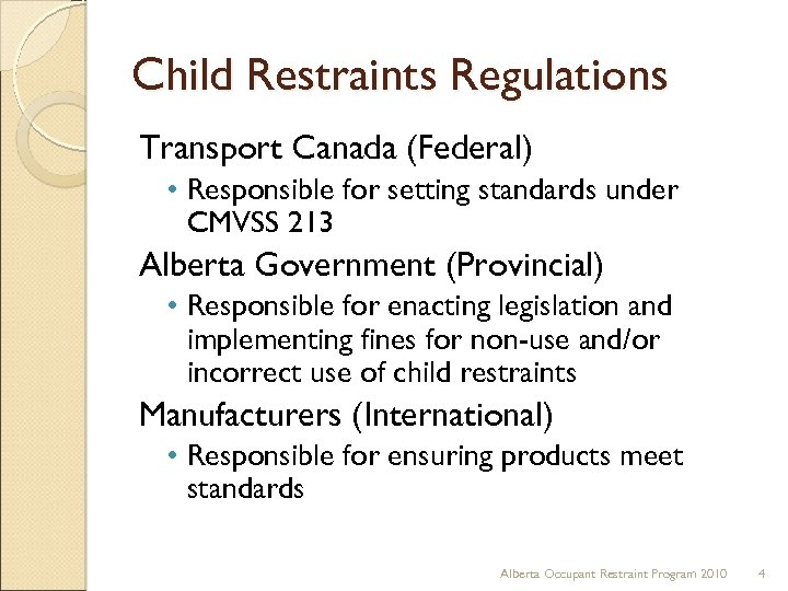 Child Restraints Regulations Transport Canada (Federal) • Responsible for setting standards under CMVSS 213