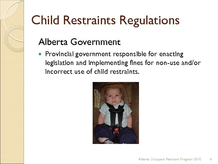 Child Restraints Regulations Alberta Government Provincial government responsible for enacting legislation and implementing fines
