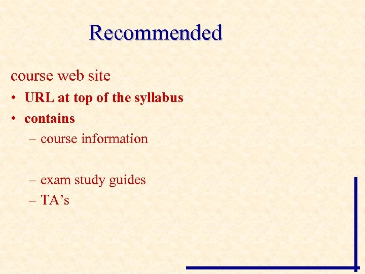 Recommended course web site • URL at top of the syllabus • contains –