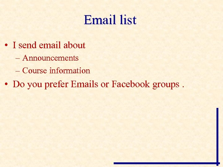 Email list • I send email about – Announcements – Course information • Do