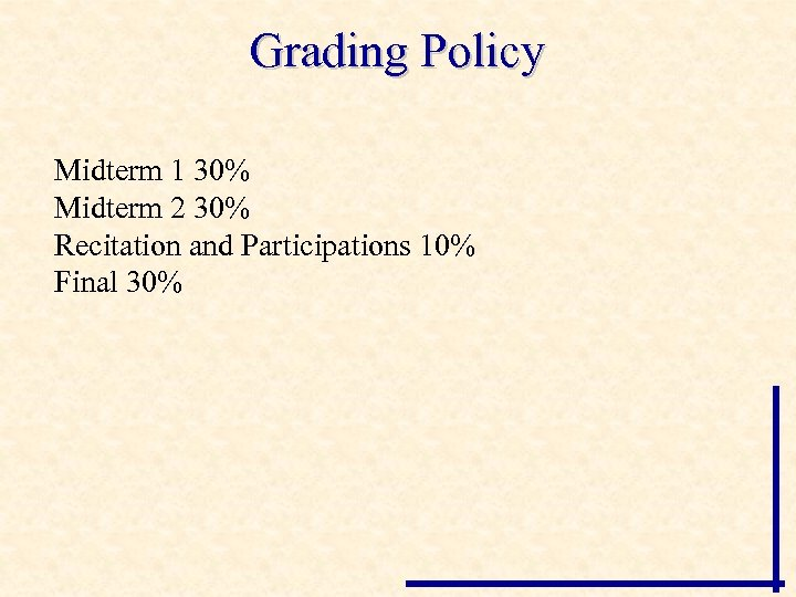 Grading Policy Midterm 1 30% Midterm 2 30% Recitation and Participations 10% Final 30%