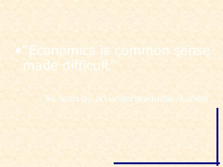 """• """"Economics is common sense made difficult"""" – As seen by an undergraduate"""