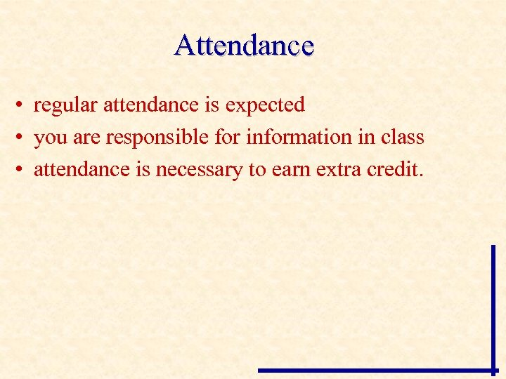 Attendance • regular attendance is expected • you are responsible for information in class